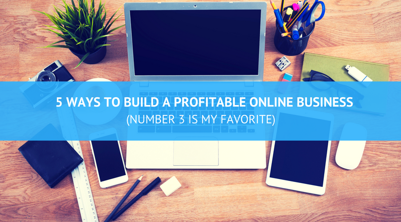 5 Ways To Build A Profitable Online Business